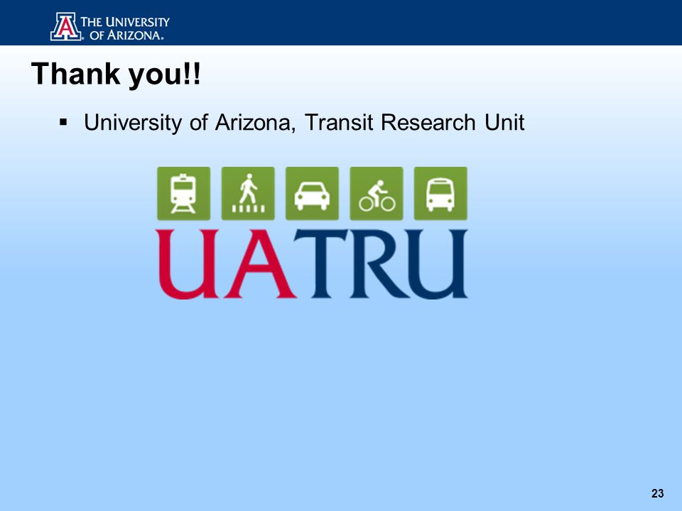 Thank you!! University of Arizona, Transit Research Unit