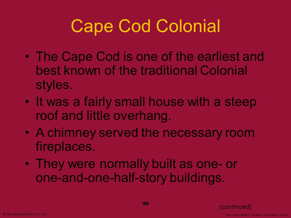 Cape Cod Colonial The Cape Cod is one of the earliest and best known of the traditional Colonial styles.