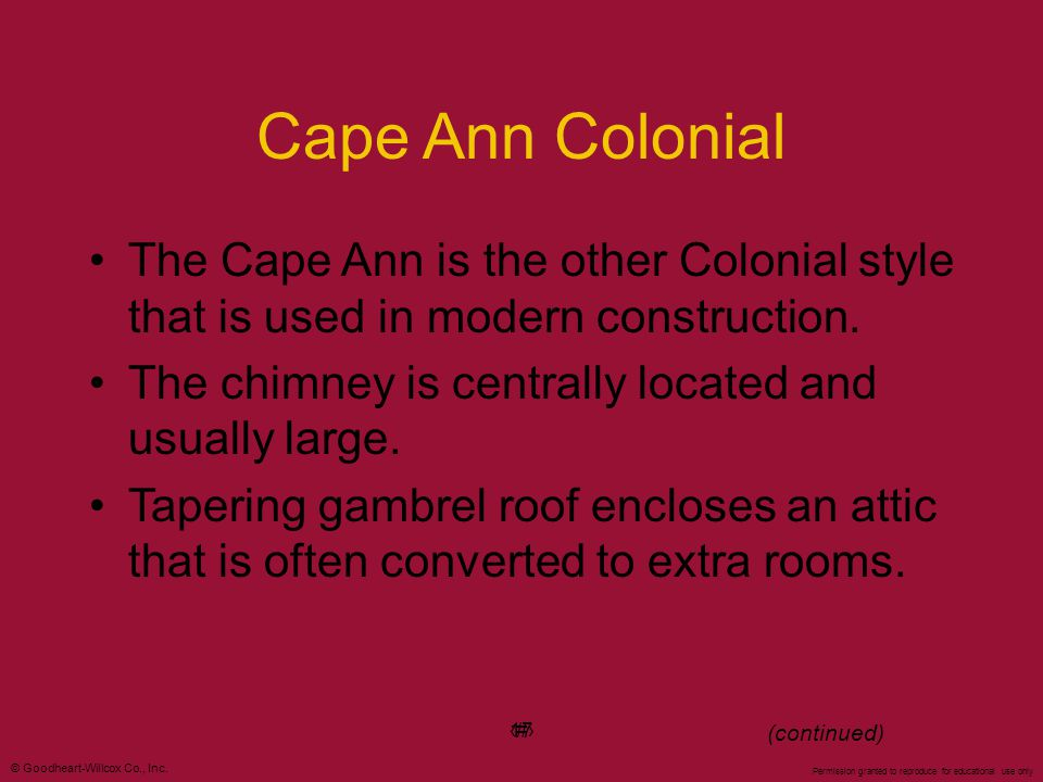 Cape Ann Colonial The Cape Ann is the other Colonial style that is used in modern construction. The chimney is centrally located and usually large.