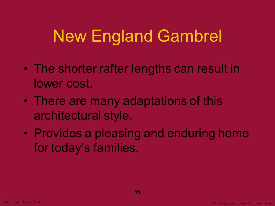 New England Gambrel The shorter rafter lengths can result in lower cost. There are many adaptations of this architectural style.