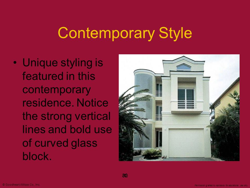 Contemporary Style Unique styling is featured in this contemporary residence. Notice the strong vertical lines and bold use of curved glass block.