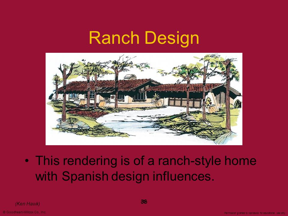 Ranch Design This rendering is of a ranch-style home with Spanish design influences. ‹#› 38. (Ken Hawk)