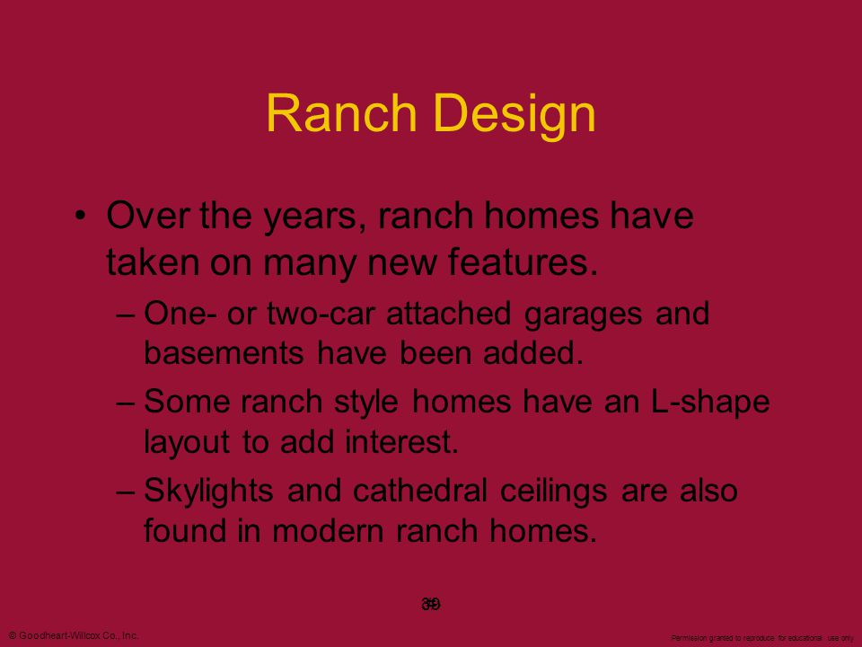 Ranch Design Over the years, ranch homes have taken on many new features. One- or two-car attached garages and basements have been added.