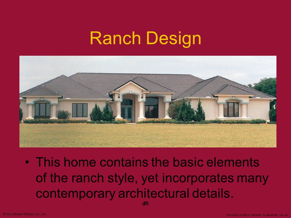Ranch Design This home contains the basic elements of the ranch style, yet incorporates many contemporary architectural details.