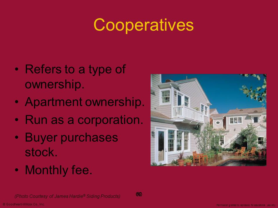 Cooperatives Refers to a type of ownership. Apartment ownership.