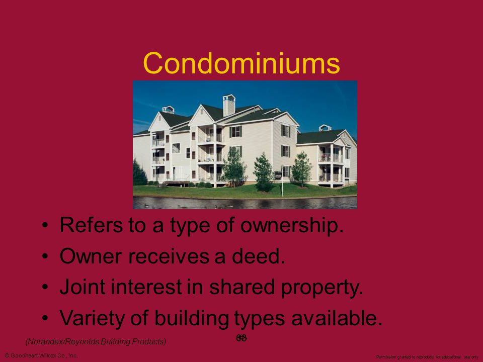 Condominiums Refers to a type of ownership. Owner receives a deed.
