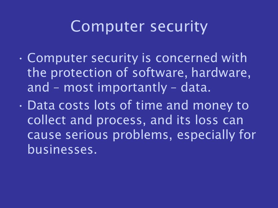 Computer security Computer security is concerned with the protection of software, hardware, and – most importantly – data.