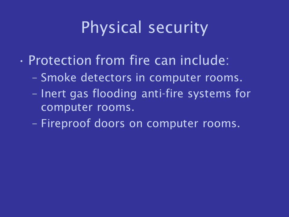 Physical security Protection from fire can include: