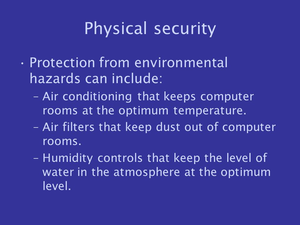 Physical security Protection from environmental hazards can include: