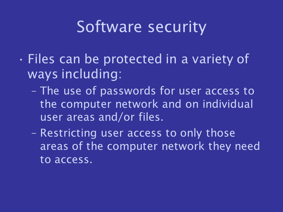 Software security Files can be protected in a variety of ways including: