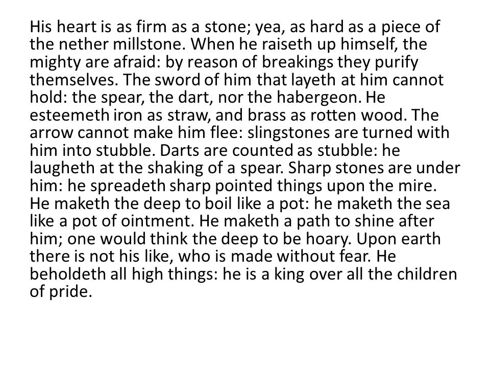 His heart is as firm as a stone; yea, as hard as a piece of the nether millstone.