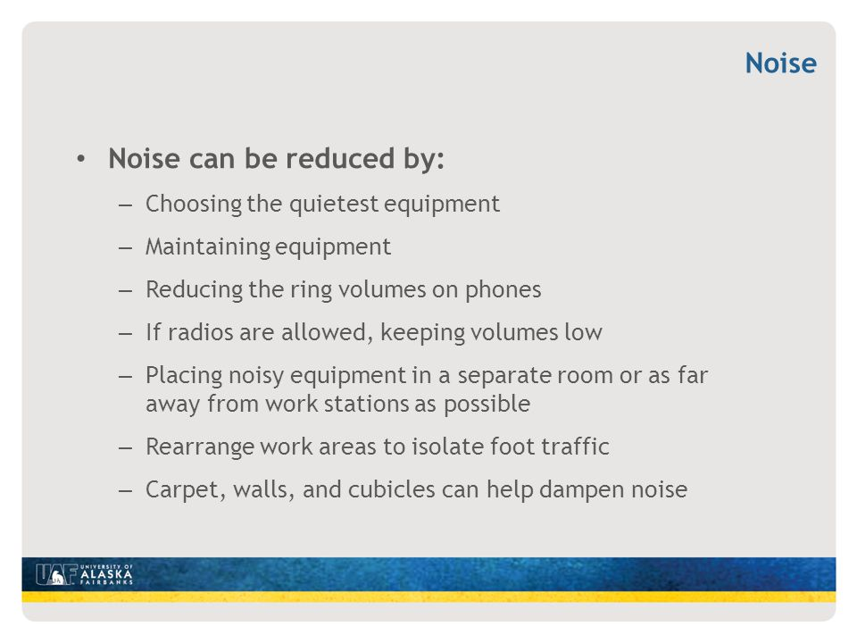 Noise can be reduced by: