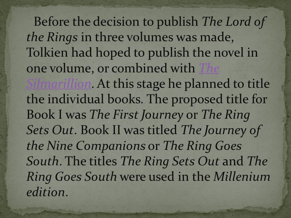 Before the decision to publish The Lord of the Rings in three volumes was made, Tolkien had hoped to publish the novel in one volume, or combined with The Silmarillion.