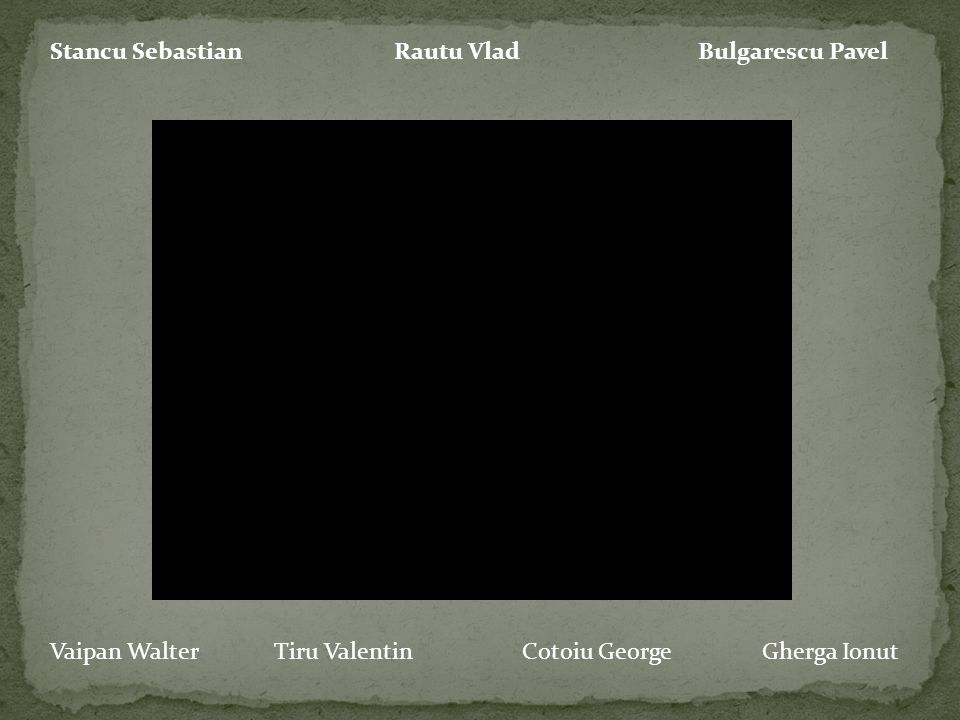 Stancu Sebastian Rautu Vlad Bulgarescu Pavel Vaipan Walter Tiru Valentin Cotoiu George Gherga Ionut