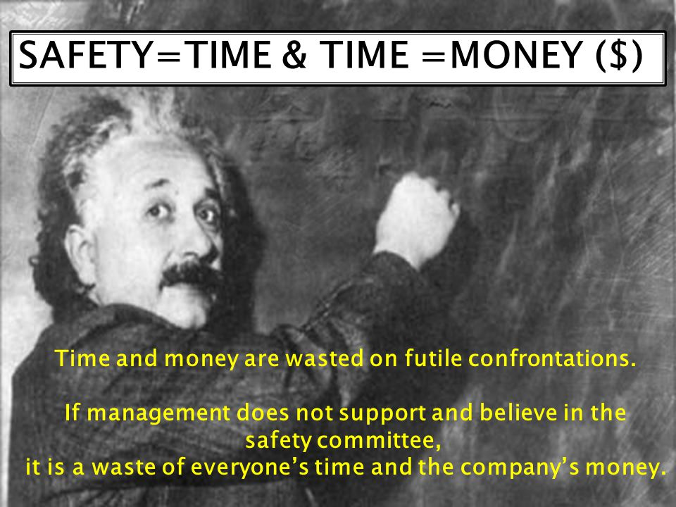 SAFETY=TIME & TIME =MONEY ($)