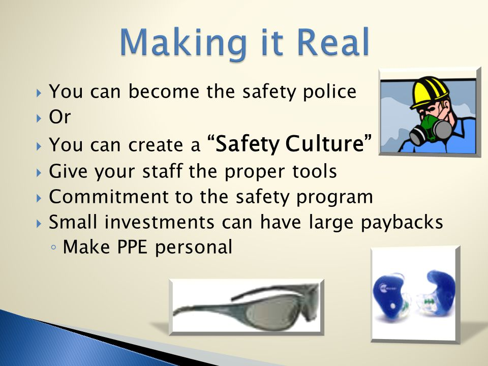 Making it Real You can become the safety police Or