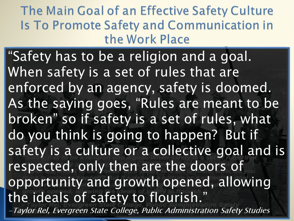 The Main Goal of an Effective Safety Culture Is To Promote Safety and Communication in the Work Place