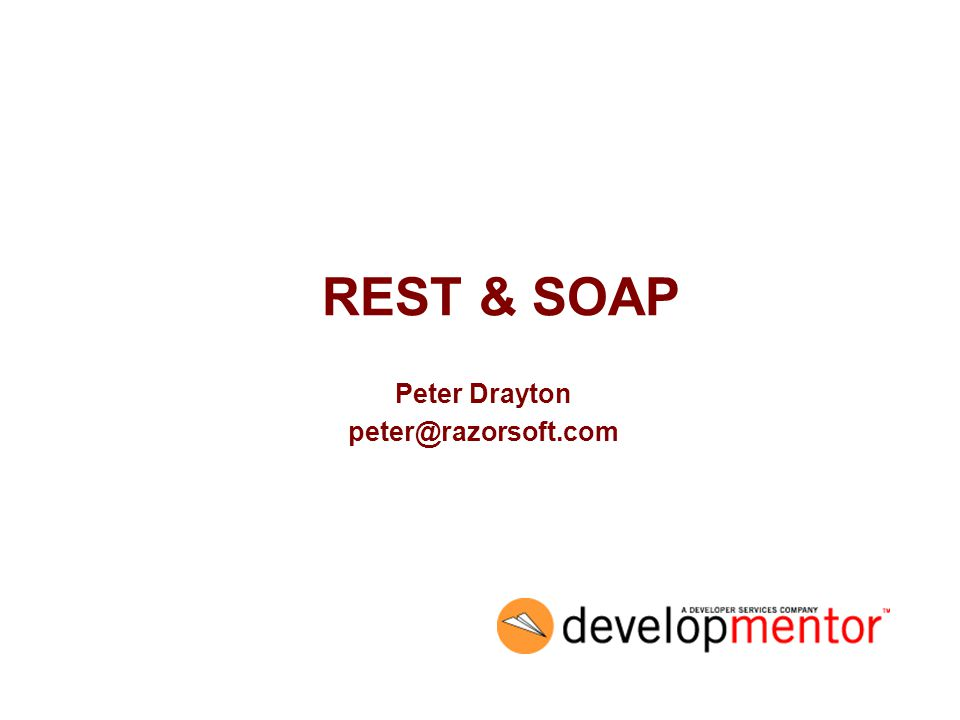 REST & SOAP Peter Drayton peter@razorsoft.com