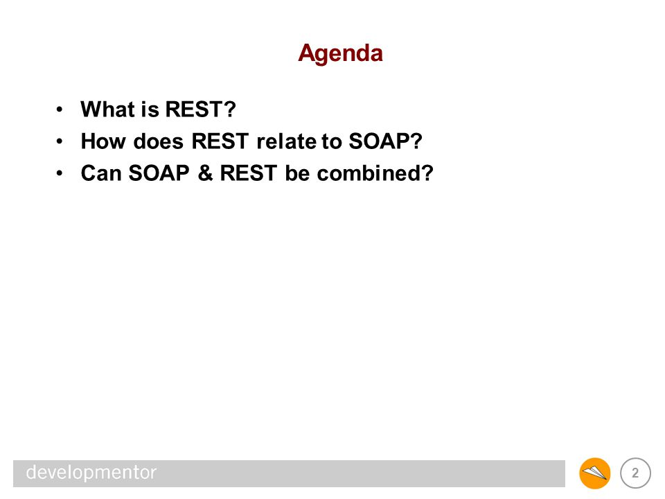 Agenda What is REST How does REST relate to SOAP