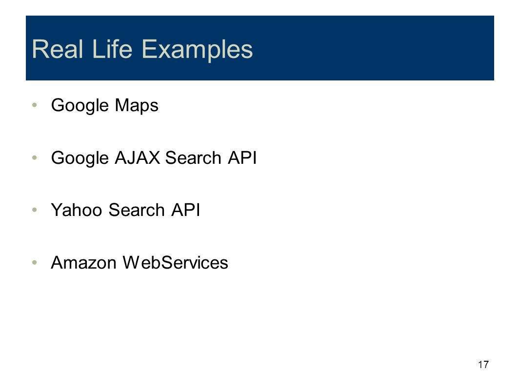 Real Life Examples Google Maps Google AJAX Search API Yahoo Search API