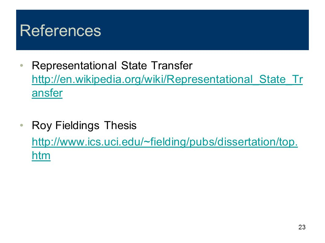 References Representational State Transfer http://en.wikipedia.org/wiki/Representational_State_Transfer.