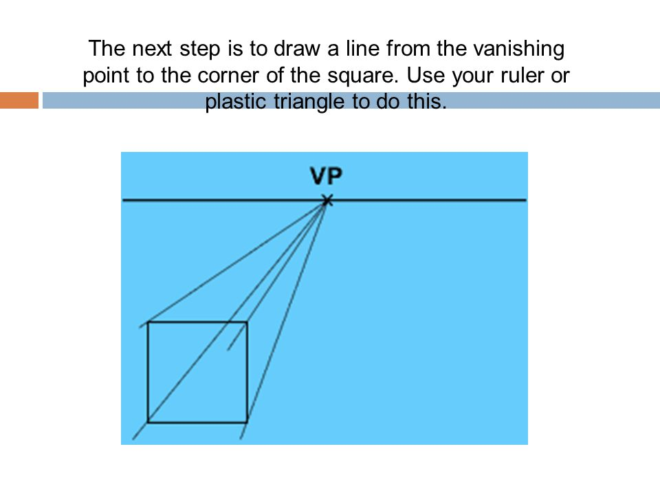 The next step is to draw a line from the vanishing point to the corner of the square.