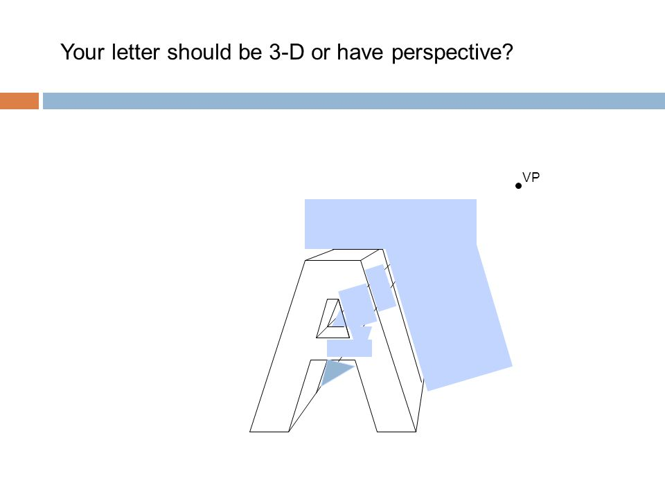 Your letter should be 3-D or have perspective