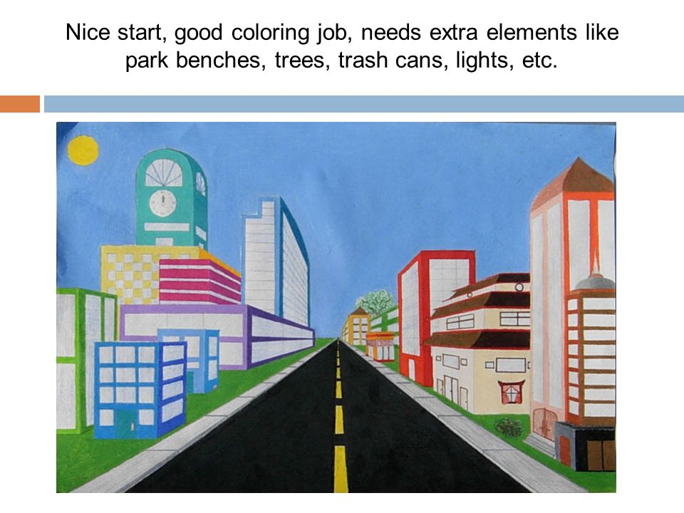Nice start, good coloring job, needs extra elements like park benches, trees, trash cans, lights, etc.