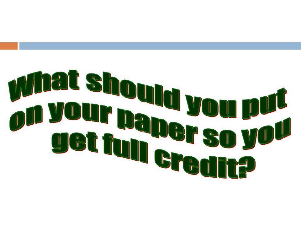 What should you put on your paper so you get full credit
