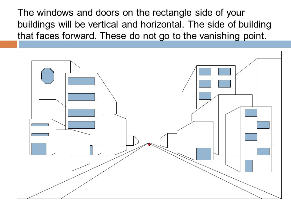 The windows and doors on the rectangle side of your buildings will be vertical and horizontal.