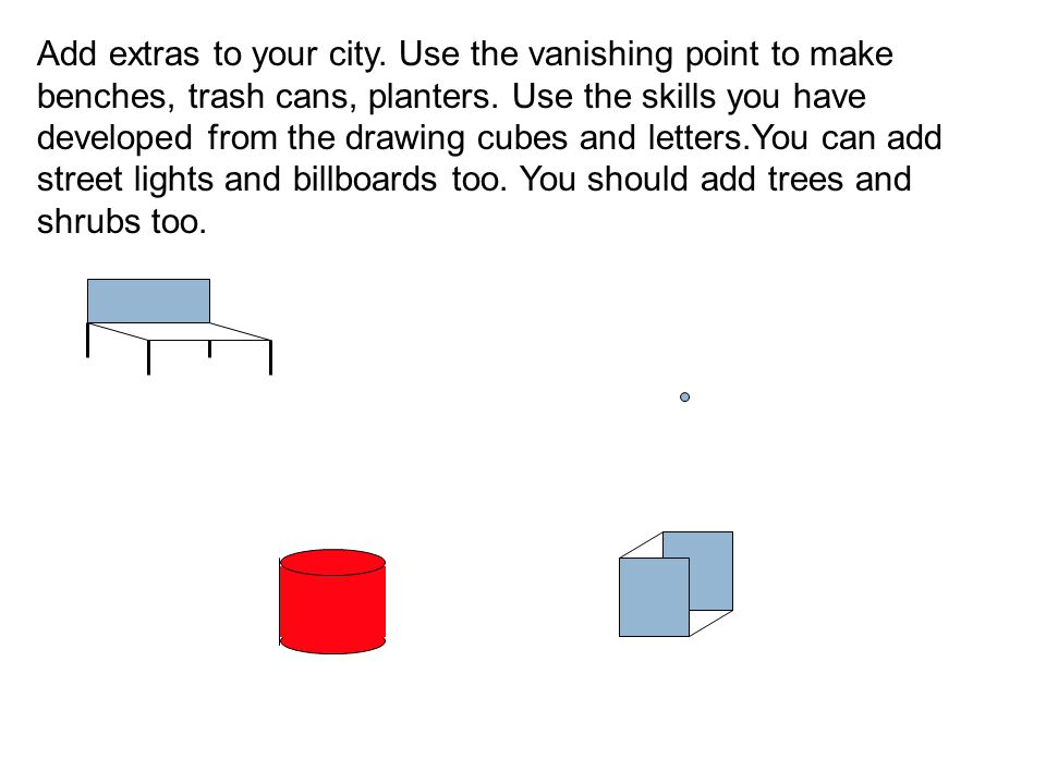 Add extras to your city. Use the vanishing point to make benches, trash cans, planters.