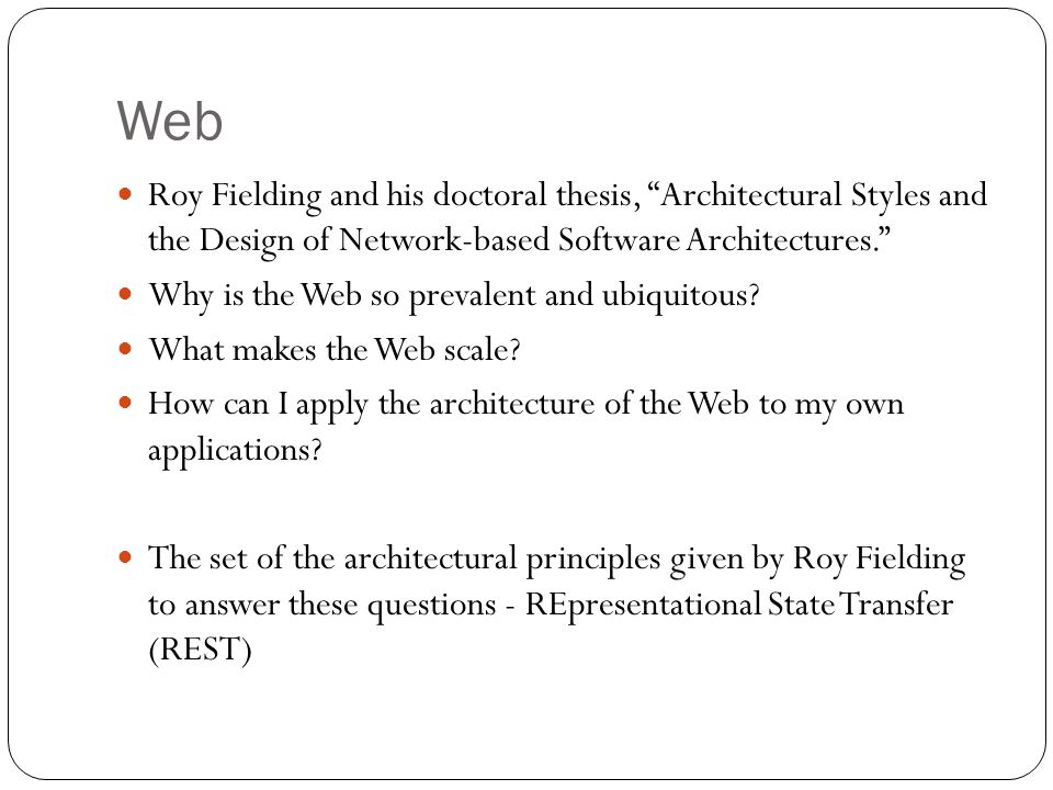 roy fielding in his doctoral dissertation 246, 2000 rest: architectural styles and the design of network-based software architectures rt fielding doctoral dissertation, university of california, 2000 208, 2000 hypertext transfer protocol (http/11): semantics and content r fielding, j reschke 168, 2014 the apache http server project rt fielding, g kaiser.