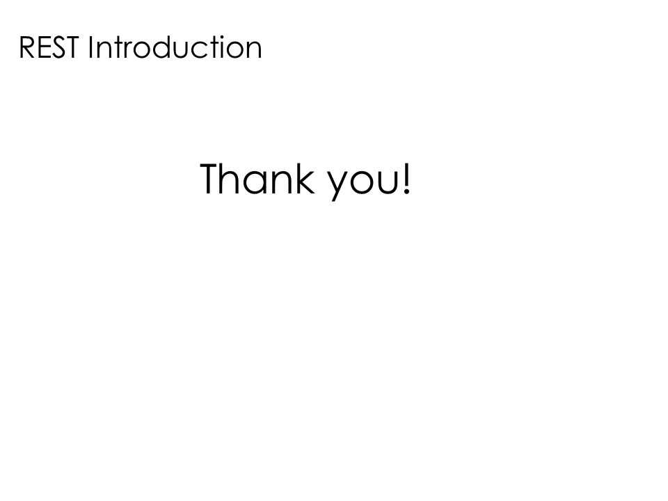 REST Introduction Thank you!