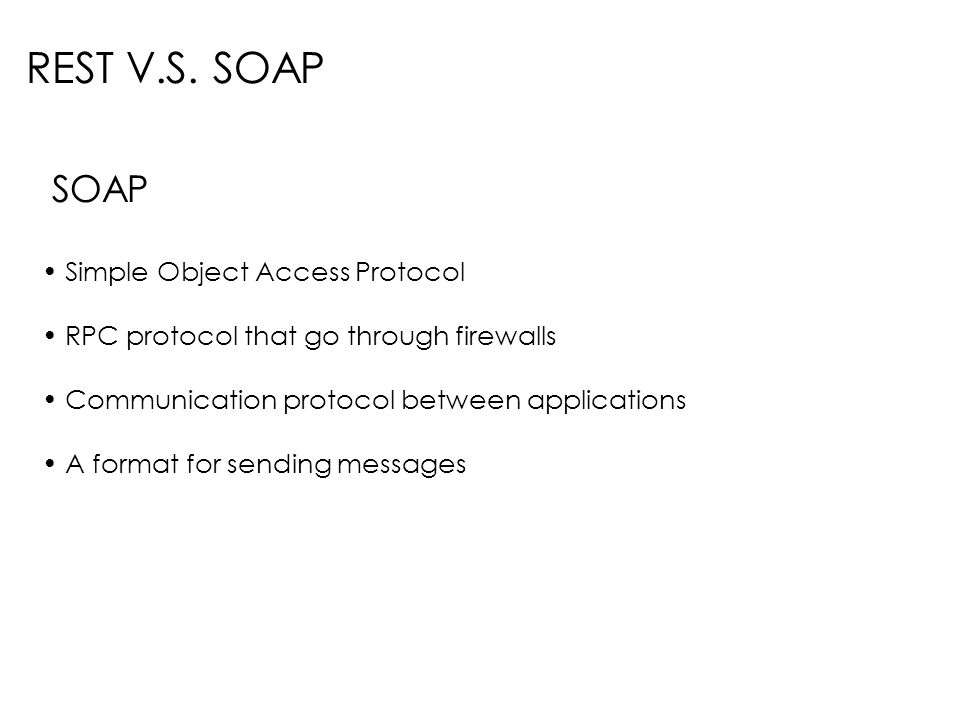 REST V.S. SOAP SOAP Simple Object Access Protocol