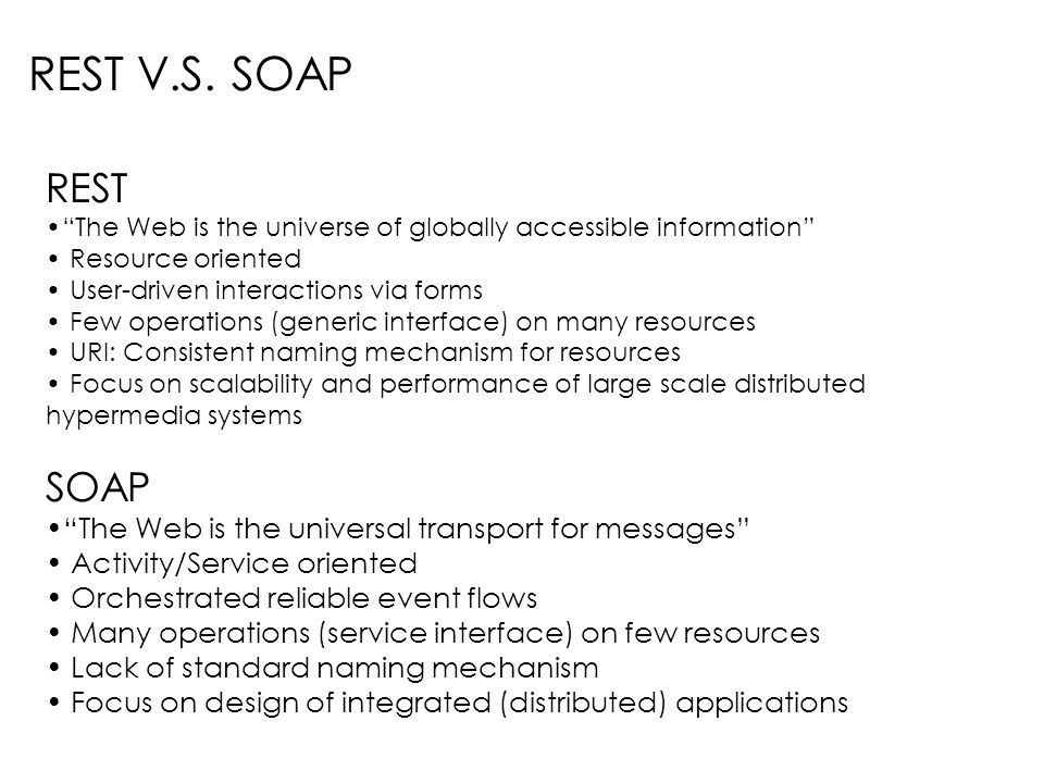REST V.S. SOAP REST. The Web is the universe of globally accessible information Resource oriented.