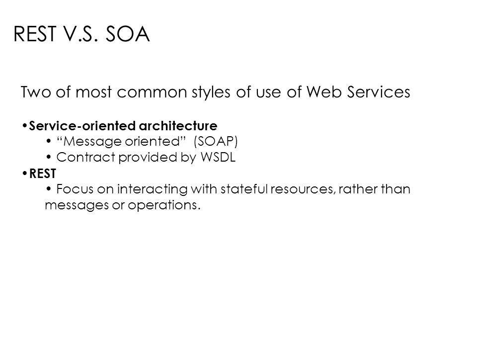 REST V.S. SOA Two of most common styles of use of Web Services