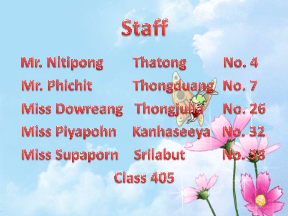 Staff Mr. Phichit Thongduang No. 7 Miss Dowreang Thongjulla No. 26