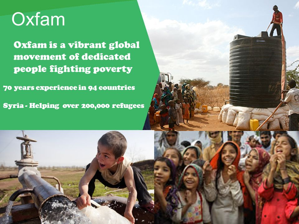 Oxfam Oxfam is a vibrant global movement of dedicated people fighting poverty. 70 years experience in 94 countries.