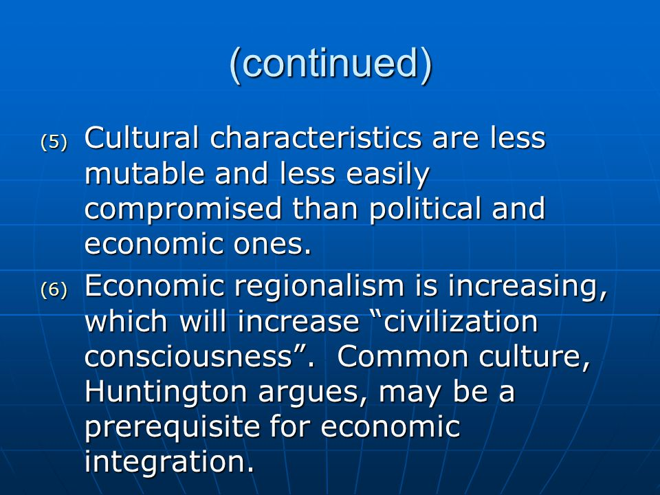(continued) Cultural characteristics are less mutable and less easily compromised than political and economic ones.