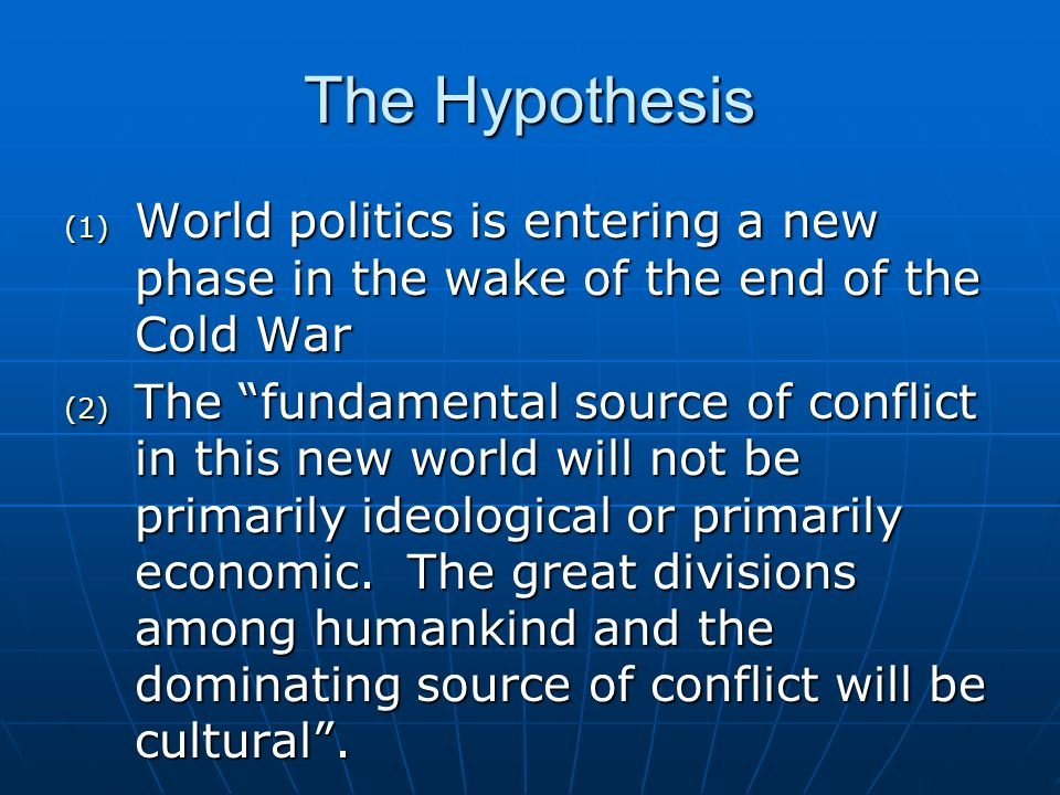 The Hypothesis World politics is entering a new phase in the wake of the end of the Cold War.