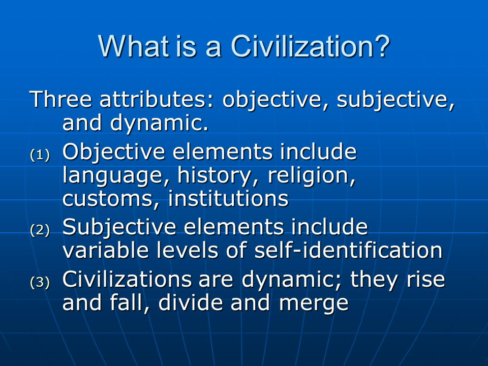 What is a Civilization Three attributes: objective, subjective, and dynamic.