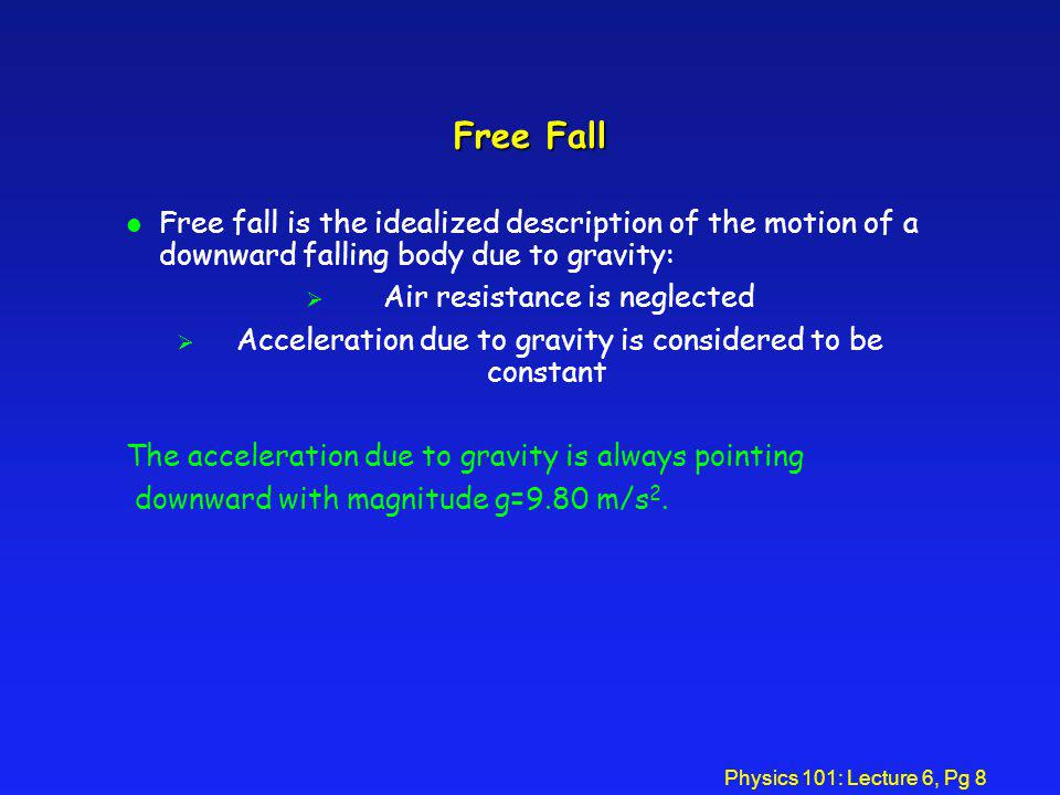 Free Fall Free fall is the idealized description of the motion of a downward falling body due to gravity: