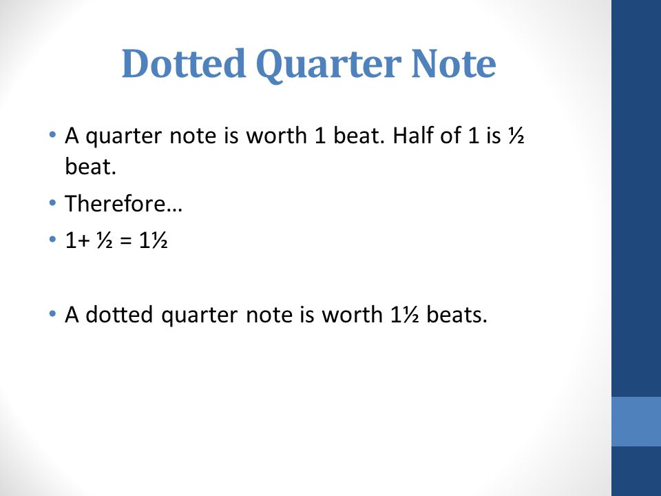 Dotted Quarter Note A quarter note is worth 1 beat.