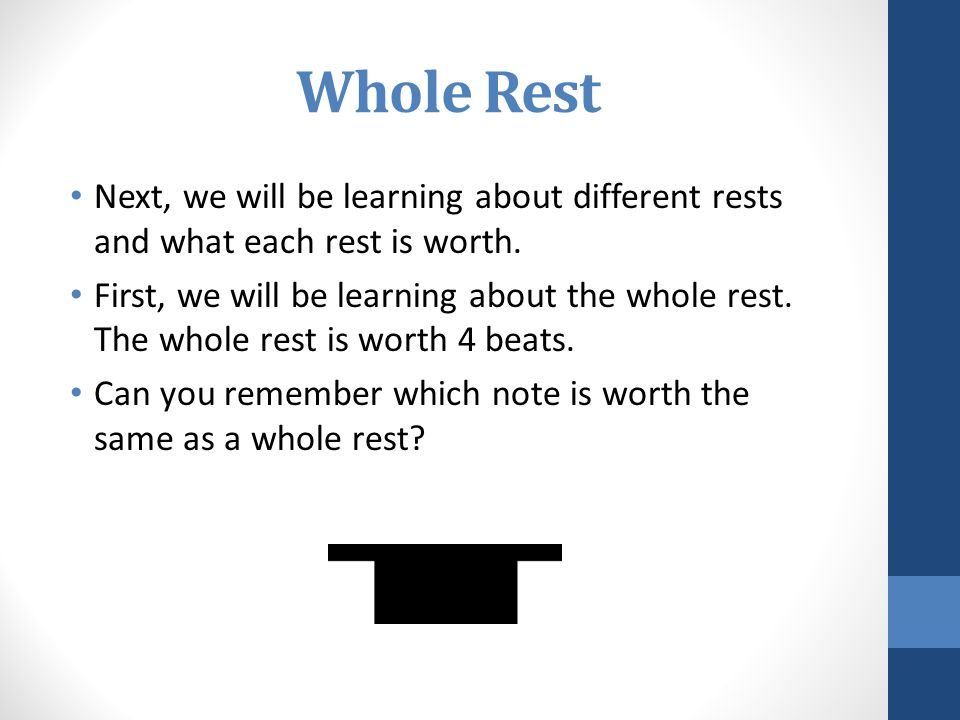 Whole Rest Next, we will be learning about different rests and what each rest is worth.