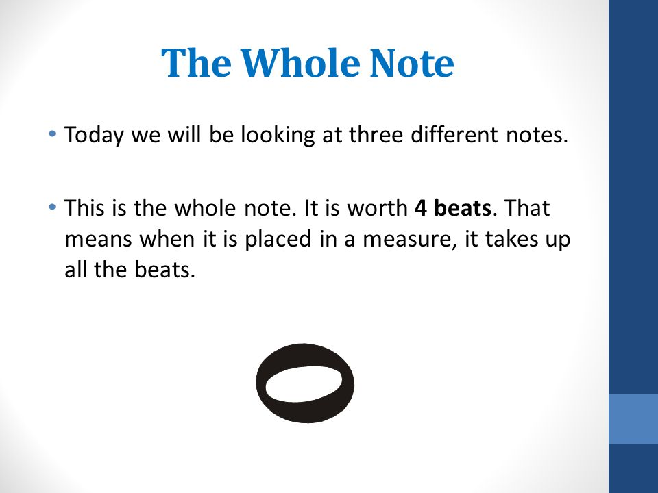 The Whole Note Today we will be looking at three different notes.