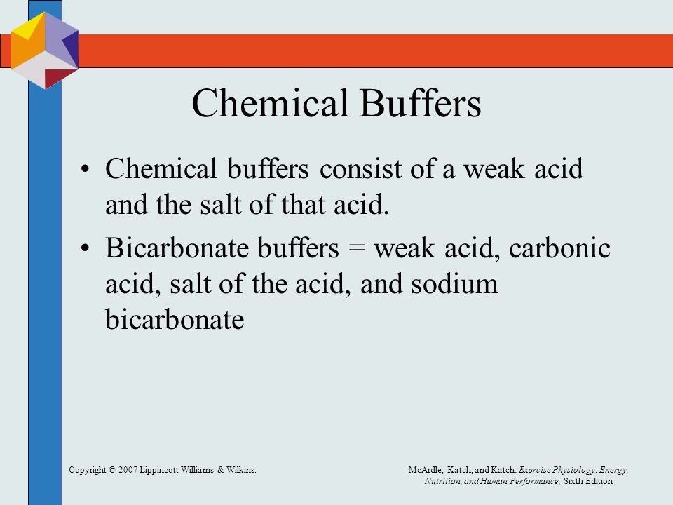 Chemical Buffers Chemical buffers consist of a weak acid and the salt of that acid.