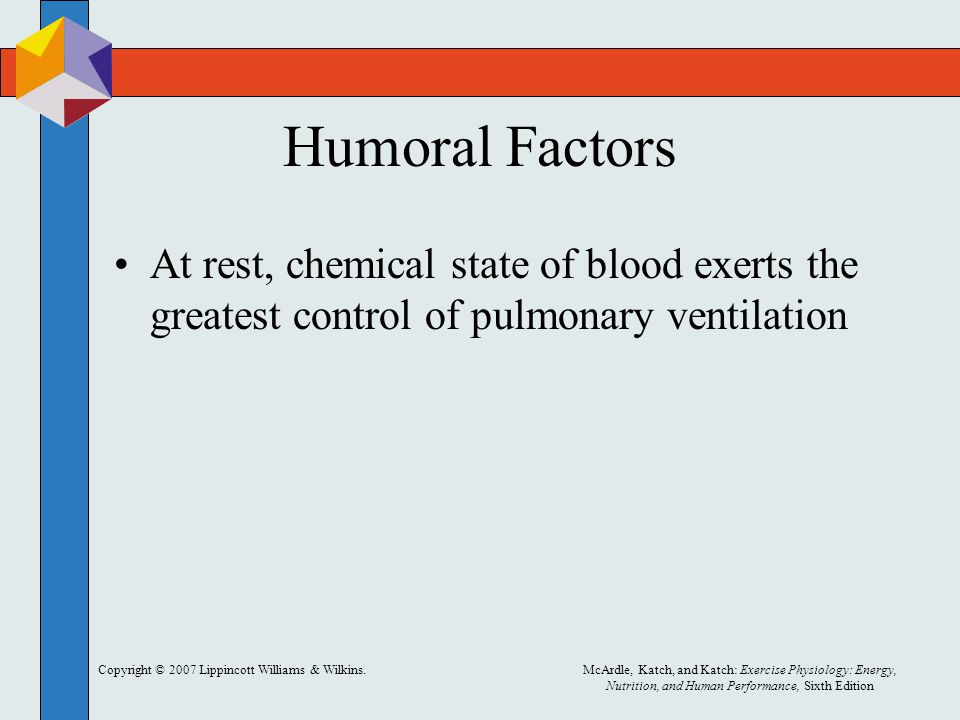 Humoral Factors At rest, chemical state of blood exerts the greatest control of pulmonary ventilation.