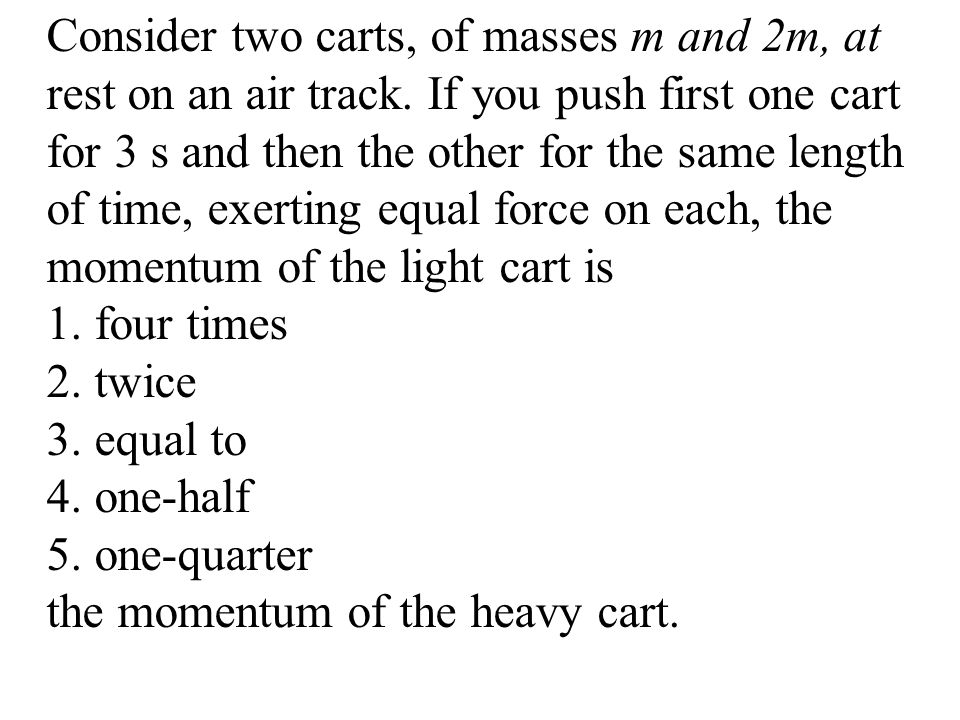 Consider two carts, of masses m and 2m, at