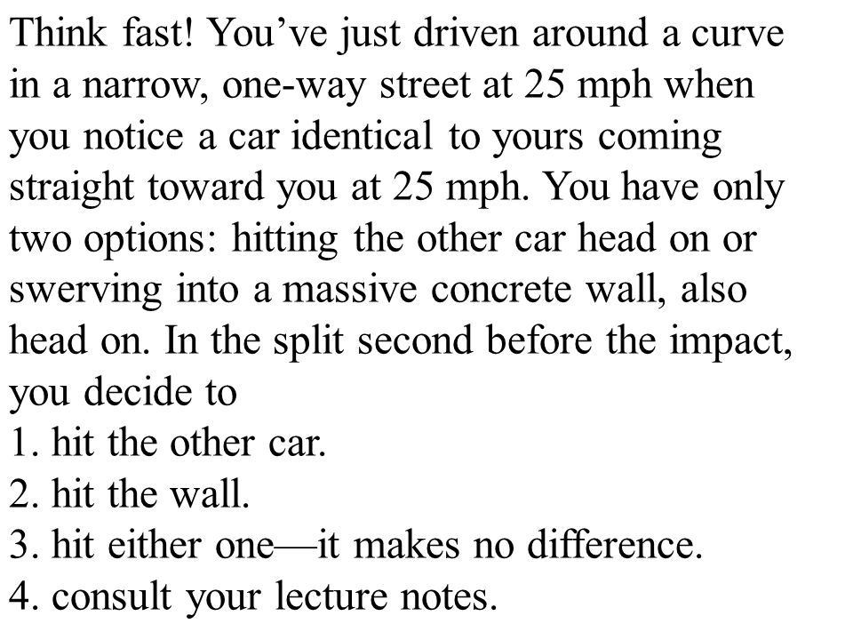 Think fast! You've just driven around a curve