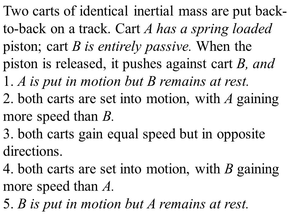 1. A is put in motion but B remains at rest.